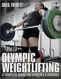 Greg Everett Olympic Weightlifting: A Complete Guide for Athletes & Coaches