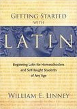William Linney Getting Started with Latin: Beginning Latin for Homeschoolers and Self-Taught Students of Any Age